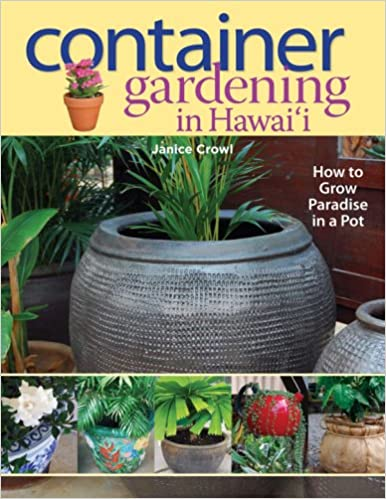 Container Gardening In Hawaii: How To Grow Paradise In A Pot: Janice Crowl:  9781566478366: Amazon.com: Books