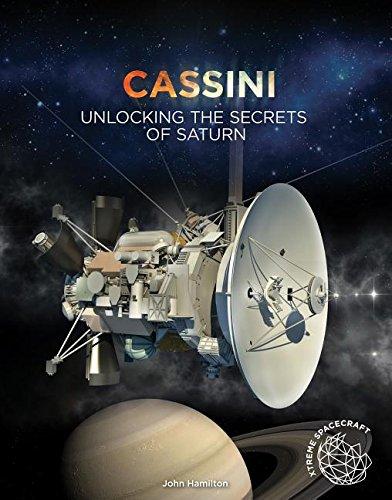 Cassini: Unlocking the Secrets of Saturn (Xtreme Spacecraft)
