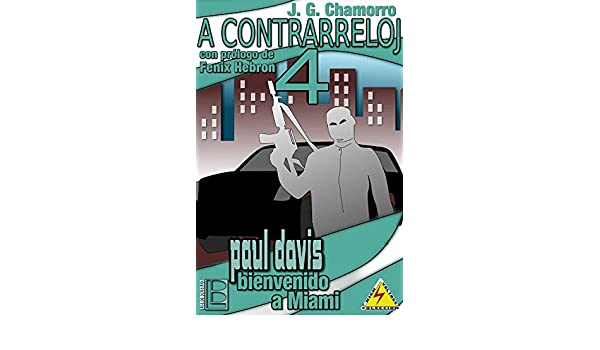 A contrarreloj 4: Paul Davis, bienvenido a Miami (Spanish Edition) - Kindle edition by Javier Gutiérrez Chamorro, Fénix Hebrón.