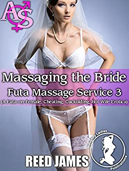 Massaging the Bride (Futa Massage Service 3): (A Futa-on-Female, Cheating, Cuckolding, Hot Wife Erotica) by [James, Reed]