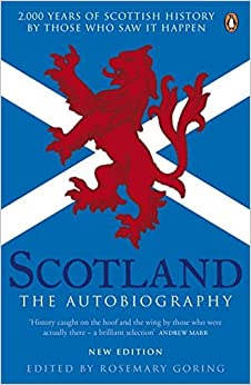 Scotland: The Autobiography: 2, 000 Years of Scottish History by Those Who Saw it Happen