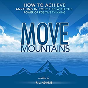 Move Mountains: How to Achieve Anything in Your Life with the Power of Positive Thinking Audiobook