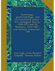 Hydrology, geomorphology, and environmental policy : U.S. Geological Survey, 1950-1972 and UC Berkeley, 1972-1987 : oral history transcript / 199