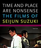 Time and Place Are Nonsense: The Films of Seijun Suzuki (Freer Gallery of Art Occasional Papers, New Series)