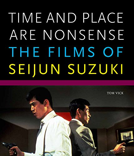 Film Art Gallery - Time and Place Are Nonsense: The Films of Seijun Suzuki (Freer Gallery of Art Occasional Papers, New Series)