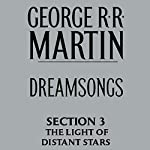 Dreamsongs, Section 3: The Light of Distant Stars, from Dreamsongs (Unabridged Selections) | George R. R. Martin