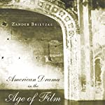 American Drama in the Age of Film | Zander Brietzke
