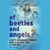 Of Beetles and Angels: A Boy's Remarkable Journey from a Refugee Camp to Harvard