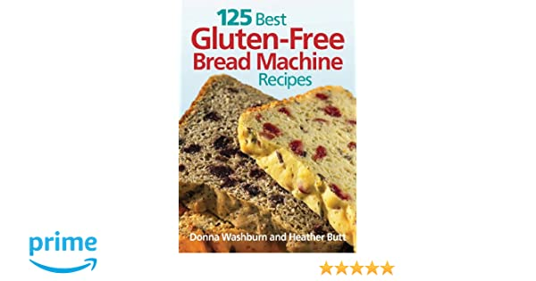 125 Best Gluten Free Bread Machine Recipes: Amazon.es: Donna ...