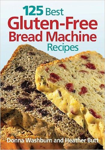 125 Best Gluten Free Bread Machine Recipes Amazon Co Uk Donna