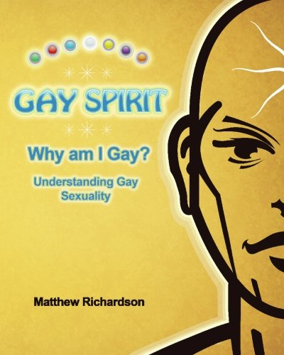 Gay Spirit: Why Am I Gay? Understanding Gay Sexuality