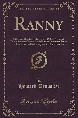 Ranny: Otherwise Randolph Harrington Dukes; A Tale of Those Activities Which Made Him an Important Figure in His Town, in His Family and in Other Families (Classic Reprint)