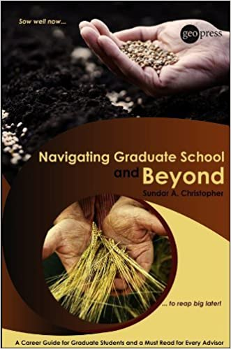 Navigating Graduate School and Beyond: A Career Guide for Graduate Students and a Must Read for Every Advisor (Special Publications) by Christopher, Sundar A. (January 10, 2011) 1