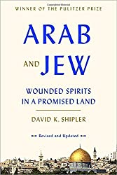 Arab and Jew: Wounded Spirits in a Promised Land by David K. Shipler (2015-11-10)