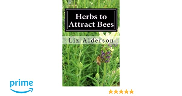 Herbs to Attract Bees: Liz Alderson: 9781495933332: Amazon
