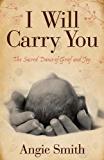 I Will Carry You: The Sacred Dance of Grief and Joy