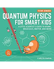 Quantum Physics for Smart Kids: A Little Scientist's Guide to Atoms, Molecules, Matter, and More (Volume 4)