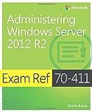 Administering Windows Server® 2012 R2: Exam Ref 70-411