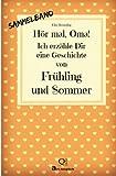 Hör mal, Oma! Ich erzähle Dir eine Geschichte von Frühling und Sommer: Frühlings- und Sommergeschichten - Von Kindern erzählt