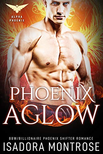 Phoenix Aglow (Alpha Phoenix Book 1) by [Montrose, Isadora]