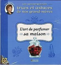 Indispensables Trucs et Astuces 10 L'art de parfumer sa maison