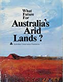 img - for What Future for Australia's Arid Lands? book / textbook / text book