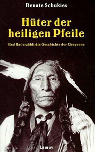 Hüter der Heiligen Pfeile: Red Hat erzählt die Geschichte der Cheyenne (Lamuv Taschenbücher)
