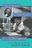 Citizens, Strangers, and In-Betweens, Peter H. Schuck, 0813368871