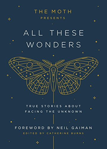 The Moth Presents All These Wonders: True Stories About Facing the Unknown from Crown Archetype
