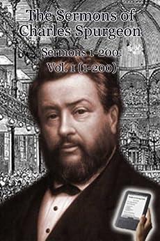 The Sermons of Charles Spurgeon: Sermons 1-200 (Vol 1 of 4) (The Sermons of Charles Spurgeon series) by [Spurgeon, Charles]