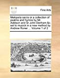 Melopeïa Sacra or a Collection of Psalms and Hymns by Mr Addison and Sr John Denham and C Set to Musick in a New Method by Andrew Roner, See Notes Multiple Contributors, 1170223028