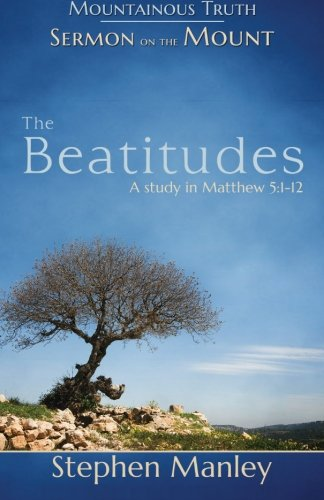 Download The Beatitudes: A study in Matthew 5:1-12 (Sermon on the Mount) (Volume 1) ebook