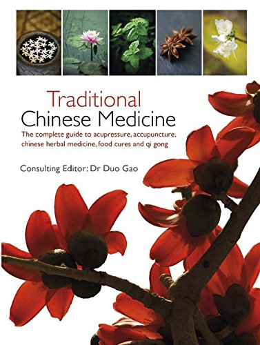 Traditional Chinese Medicine: The Complete Guide to Acupressure, Acupuncture, Chinese Herbal Medicine, Food Cures and Qi Gong (Traditional Chinese Treatment)