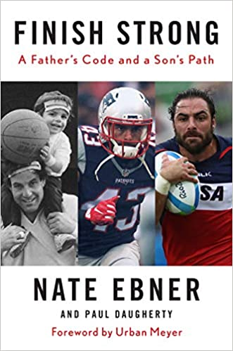 Finish Strong: A Father's Code and a Son's Path: Ebner, Nate ...