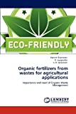 Organic Fertilizers from Wastes for Agricultural Applications, Vignesh Rajendran and R. Jayapradha, 3848439514