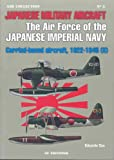 Japanese Military Aircraft: The Air Force of the Japanese Imperial Navy; Carrier-Based Aircraft, 1922-1945 (Vol. 2)