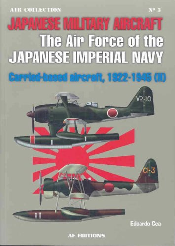 Read Online Japanese Military Aircraft: The Air Force of the Japanese Imperial Navy; Carrier-Based Aircraft, 1922-1945 (Vol. 2) ebook