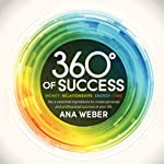 360 Degrees of Success: Money, Relationships, Energy, Time: The 4 Essential Ingredients to Create Personal and Professional Success in Your Life | Ana Weber