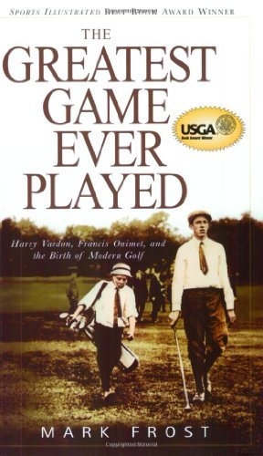 Greatest Game Ever Played, The: Harry Vardon, Francis Ouimet, and the Birth of Modern Golf