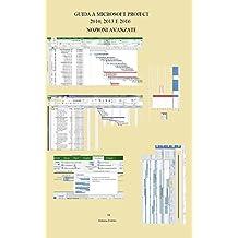 GUIDA A MICROSOFT PROJECT 2010, 2013 E 2016: Nozioni avanzate (Italian Edition)