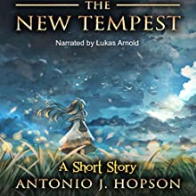 The New Tempest: A Short Story Audiobook by Antonio J. Hopson Narrated by Lukas Arnold