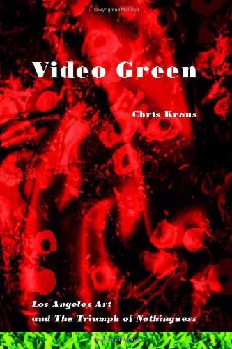 Video Green: Los Angeles Art and the Triumph of Nothingness (Semiotext(e) / Active Agents) ()