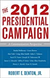 img - for The 2012 Presidential Campaign: A Communication Perspective (Communication, Media, and Politics) book / textbook / text book