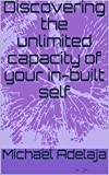Discovering the unlimited capacity of your in-built self