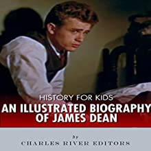 History for Kids: An Illustrated Biography of James Dean for Children Audiobook by Charles River Editors Narrated by Tracey Norman