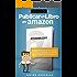 Publicar un libro en Amazon: Ejemplo práctico sobre cómo publicar un ebook en Kindle y promocionarlo (Cómo ganar dinero con Kindle nº 1)