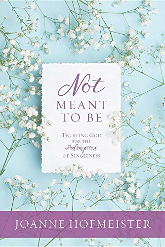 Not Meant to Be: Trusting God for the Redemption of Singleness