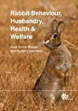 Rabbit Behaviour, Husbandry, Health and Welfare, Marit Emilie Buseth and Richard Saunders, 1780641907