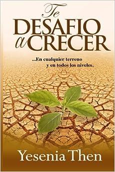 Te Desafío A Crecer: En Cualquier Terreno Y En Todos Niveles: Volume 1 por P. Yesenia Then epub