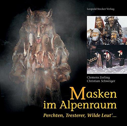 Masken im Alpenraum. Perchten, Tresterer, Wilde Leut ...